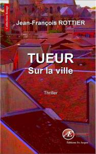 Tueur sur la ville - Jean François Rottier