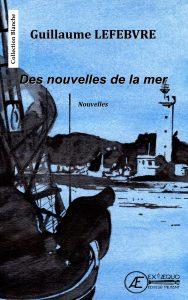 Des nouvelles de la mer - Guillaume Lefebvre- aux Éditions Ex Æquo