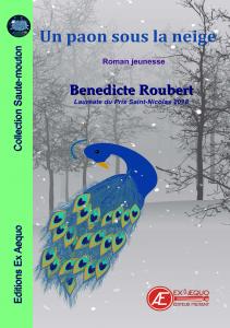 Nouveautés des Éditions Ex Æquo - Un paon sous la neige - Bénédicte Roubert - Éditions Ex Æquo
