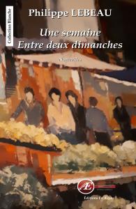 Une semaine entre deux dimanches - Philippe LEBEAU - aux Éditions Ex Æquo