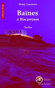 Baïnes à Biscarrosse par Rémy Lasource aux Éditions Ex Æquo