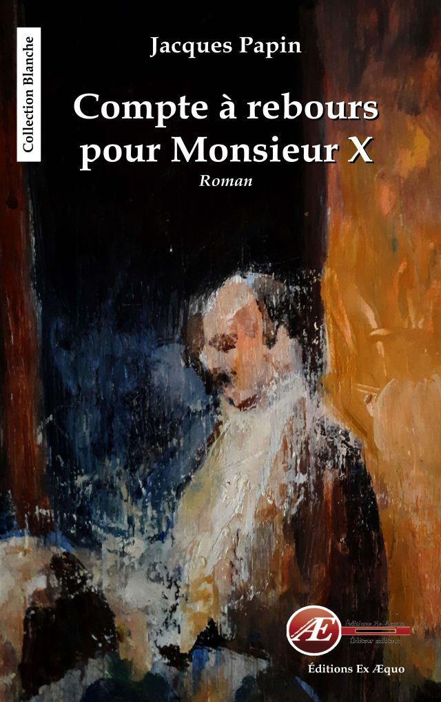 Compte à rebours pour Monsieur X par Jacques Papin aux Éditions Ex Æquo