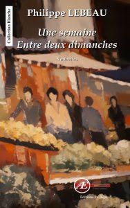 Une semaine entre deux dimanches par Philippe LEBEAU aux Éditions Ex Æquo