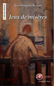 Jeux de misère - Jean-François Rottier aux Éditions Ex Æquo