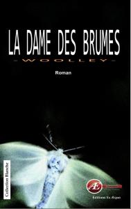 La Dame des brumes - Patrice Woolley aux Éditions Ex Æquo