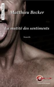 La Mutité des sentiments - Matthieu Becker aux Éditions Ex Æquo