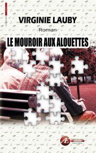 Le mouroir aux alouettes par Virginie Lauby aux Éditions Ex Æquo