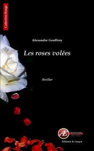 Les roses volées par Alexandre Geoffroy aux Éditions Ex Æquo