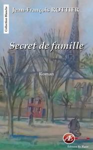 Secret de famille - Jean-François Rottier aux Éditions Ex Æquo