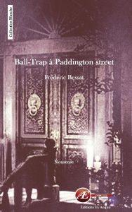Ball-trap à Paddington street par Frédéric Bessat aux Éditions Ex Æquo