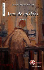 Jeux de misères par Jean-François Rottier aux Éditions Ex Æquo