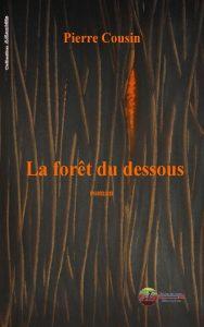La forêt du dessous par Pierre Cousin aux Éditions Ex Æquo