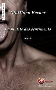 La mutité des sentiments par Matthieu Backer aux Éditions Ex Æquo