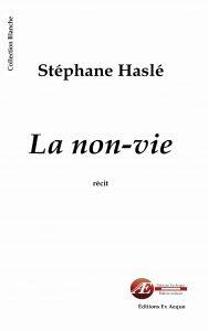 La non-vie par Stéphane Haslé aux Éditions Ex Æquo