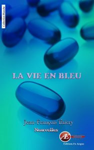 La vie en bleu parJean-François Thiery aux Éditions Ex Æquo