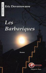 Les barbariques par Eric Deverrewaere aux Éditions Ex Æquo