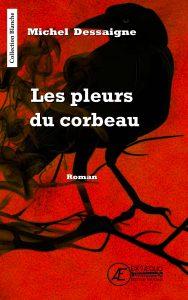 Les pleurs du corbeau par Michel Dessaigne aux Éditions Ex Æquo