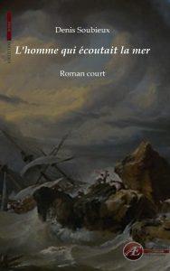 L'homme qui écoutait la mer par Denis Soubieux aux Éditions Ex Æquo
