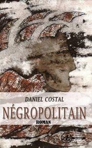 Négropolitain par Daniel Costal aux Éditions Ex Æquo