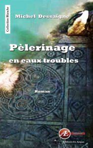 Pèlerinage en eaux troubles par Michel Dessaigne aux Éditions Ex Æquo
