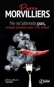 Ne-mattends-pas-mange-pendant-que-cest-chaud-par-Pierre-Morvilliers-aux-Éditions-Ex-Æquo