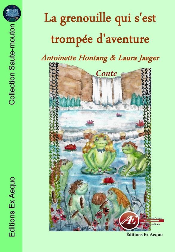 La grenouille qui s'est trompée d'aventure - Aontoinette Hontang et Laura Jaeger - Aux Éditions Ex Æquo