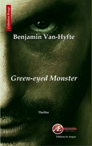 Green-eyed Monster - Benjamin Van-Hyfte -Aux Éditions Ex Æquo