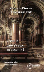 C'est là que j'veux m'asseoir - Henry-Pierre Troussicot