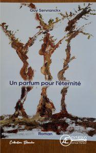 Un parfum pour l'éternité - Guy Servranckx