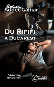 Du rififi à Bucarest - Sylvain Audet-Gainar