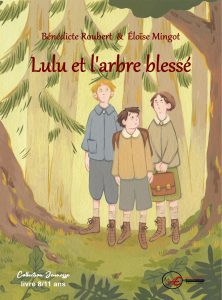 Lulu et l'arbre blessé -Bénédicte Roubert Eloïse Mingot