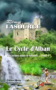 Des veines dans le granite T3 - Le cycle d'Alban - Rémy Lasource