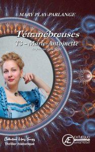 Tétranébreuses T3 - Marie Antoinette - Mary Play Parlange - Aux Éditions Ex Æquo