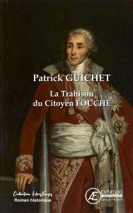La Trahison du Citoyen Fouché - Patrick Guichet - Aux Éditions Ex Æquo
