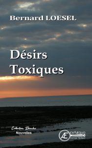 Désirs toxiques -Bernard Loesel - Aux Éditions Ex Æquo