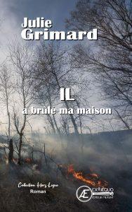 Il a brûlé ma maison - Julie Grimard - Aux Éditions Ex Æquo