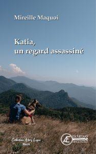Katia - un regard assassiné - Mireille Maquoi - Aux Éditions Ex Æquo