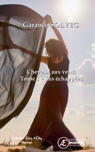 Cheveux aux vents - T1 Les Echappées -Garance Solveg - Aux Éditions Ex Æquo
