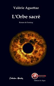 L'Orbe sacré - Valérie Aguettaz -Aux Éditions Ex Æquo