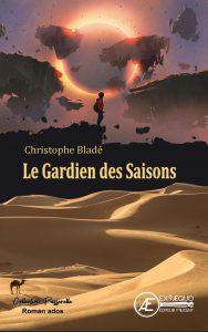 Le gardien des saisons- Christophe Bladé - Aux Éditions Ex Æquo