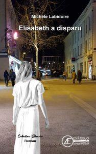 Elisabeth a disparu - Michèle Labidoire -Aux Éditions Ex Æquo