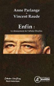 Enfin ! Le dénouement de l'affaire Dreyfus Anne Parlange Vincent Raude - Aux Éditions Ex Æquo