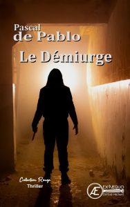 Le Démiurge - Pascal de Pablo - Aux Éditions Ex Æquo