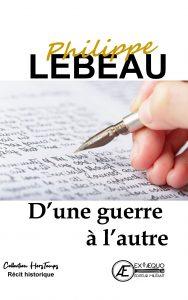 D'une guerre à l'autre - Philippe Lebeau - Aux Éditions Ex Æquo
