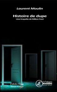 Histoire de dupe - Laurent Moulin - Aux Éditions ExÆquo