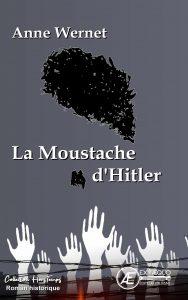 La Moustache d'Hitler - Anne Wernet - Aux Éditions Ex Æquo