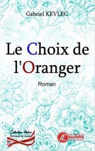 Le Choix de l'Oranger - Gabriel Kevlec - Aux Éditions ExÆquo