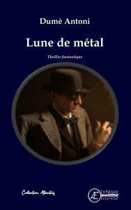 Lune de métal - Dumè Antoni - Aux Éditions Ex Æquo