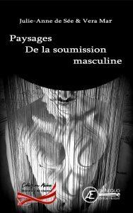 Paysages de la soumission masculine - Julie Anne de Sée Veramar - Aux Éditions ExÆquo
