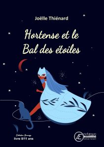 Hortense et le bal des étoiles - Joëlle Thienard - Aux Éditions Ex Æquo